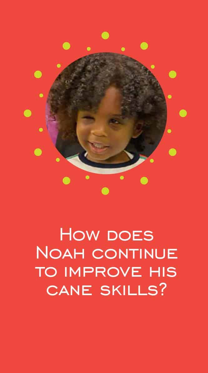 "Smiling preschool boy with text ""How does Noah continue to improve his cane skills?"""