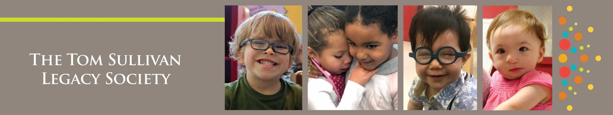 Tom Sullivan Legacy Society. Four images of smiling preschoolers who are visually impaired.